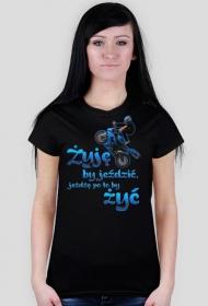 Żyję by jeżdzić, jeżdżę po to by żyć - koszulka damska