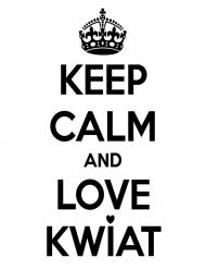 keep calm and love kwiat!
