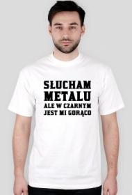 Koszulka Słucham metalu, ale w czarnym jest mi gorąco m