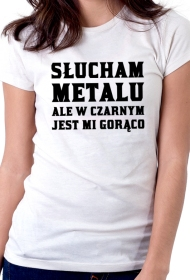 Koszulka Słucham metalu, ale w czarnym jest mi gorąco