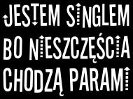 Jestem singlem bo nieszczęścia chodzą parami - koszulka męska