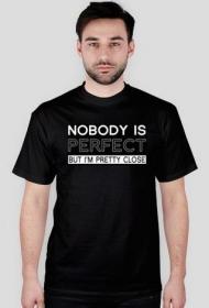 koszulka Nobody is perfect but I'm pretty close