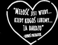 Miłość jest wtedy... kiedy kogoś lubimy... za bardzo. Kubuś Puchatek