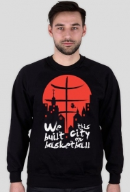 Bluza We built this city on basketball