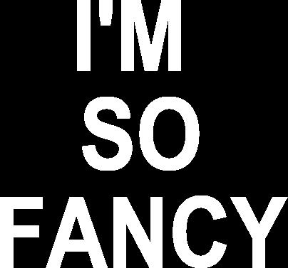 I'M SO FANCY