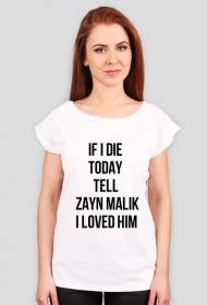 If I die today tell Zayn Malik I loved him