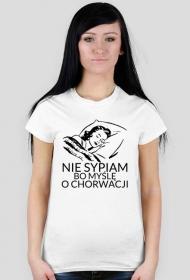 Damska koszulka Nie Śpię bo myślę o Chorwacji