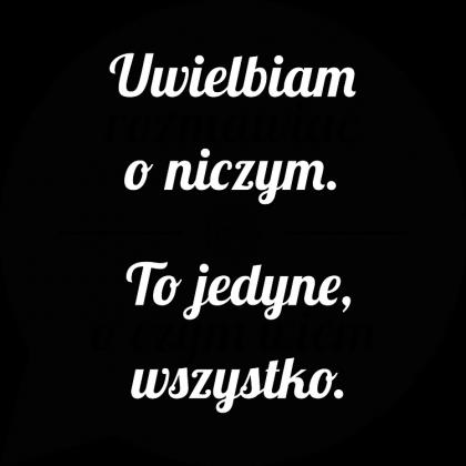 Uwielbiam rozmawiać o niczym (by Szymy.pl) - damska