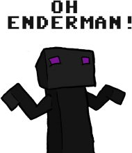 oh enderman!