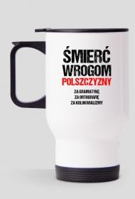 Śmierć Wrogom Polszczyzny - Kubek Termiczny