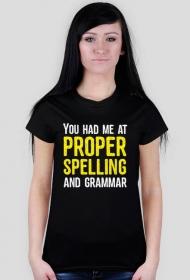 You had me at proper spelling and grammar - Damski T-shirt