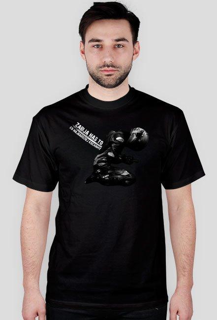 Zabija nas to co kochamy M - koszulka