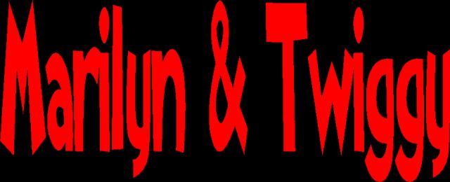 Marylin & Twiggy