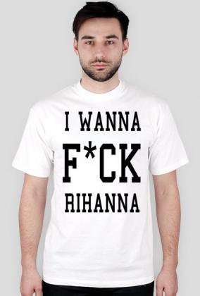 4c7ba3e9f Koszulka I WANNA F*CK RIHANNA biała - koszulki męskie w SKLEP ...
