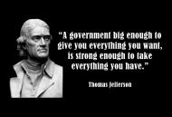 Thomas Jefferson: A governmant big enough...