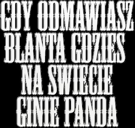 Gdy odmawiasz blanta gdzieś na świecie ginie panda.
