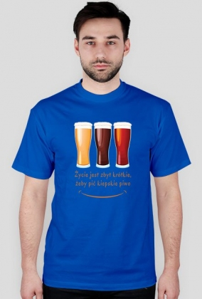 Życie jest zbyt krótkie, żeby pić kiepskie piwo