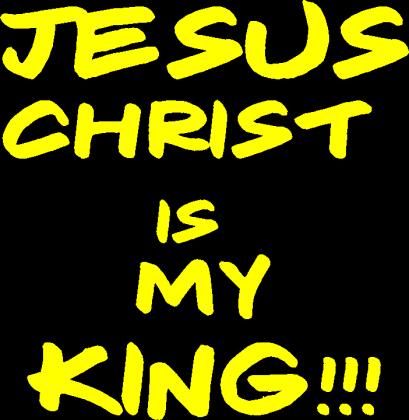 Jesus Christ is my King!!!