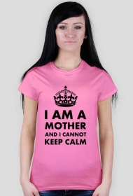 "Koszulka damska ""I am a mother and I cannot keep calm"""