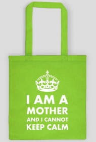 "Torba czarna lub kolorowa ""I am a mother and I cannot keep calm"""