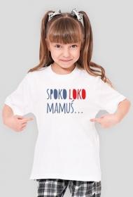 """Koszulka dziewczęca """"Spoko loko Mamuś"""""""