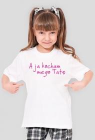 """Koszulka dziewczęca """"A ja kocham mego Tatę"""""""
