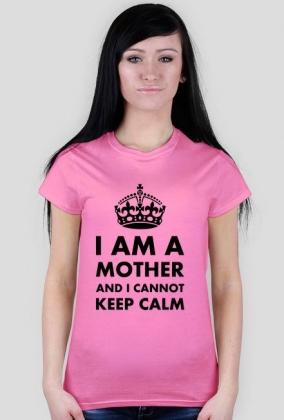"Koszulka damska ""I am a mother and I cannot keep calm"""