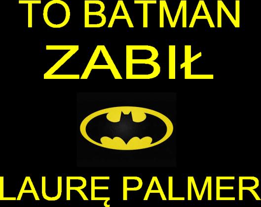 To Batman zabił Laurę Palmer