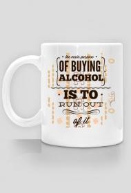 Celem kupowania alkoholu jest jego kończenie się - Kubek - nietypowe i śmieszne kubki dla każdego