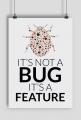 Plakat - It's not a bug, it's a feature - dziwneumniedziala.com