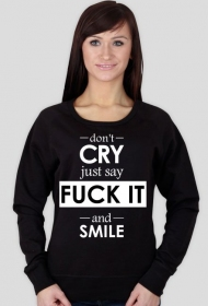 don't cry just say fuck it and smile BLUZA damska