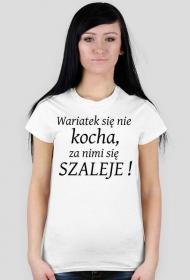 Wariatek się nie kocha, za nimi się szaleje! koszulka