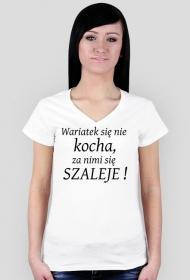 Wariatek się nie kocha, za nimi się szaleje! koszulka dekolt