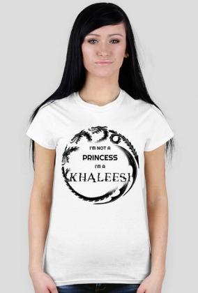 I'm not a princess I'm a khaleesi WHITE