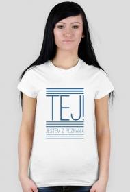 Koszulka Tej! Jestem z Poznania