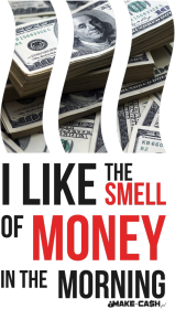 I like THE SMELL of MONEY!