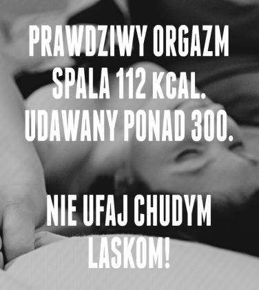 PRAWDZIWY ORGAZM - NIE UFAJ CHUDYM LASK...