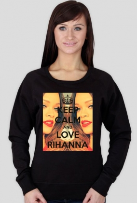 "Bluza ""Keep calm and love Rihanna"""