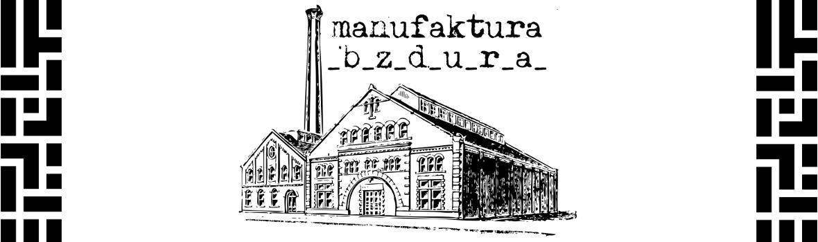 manufaktura_bzdura
