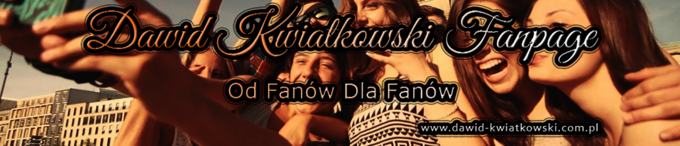 Dawid Kwiatkowski Fanpage Od Fanów Dla Fanów